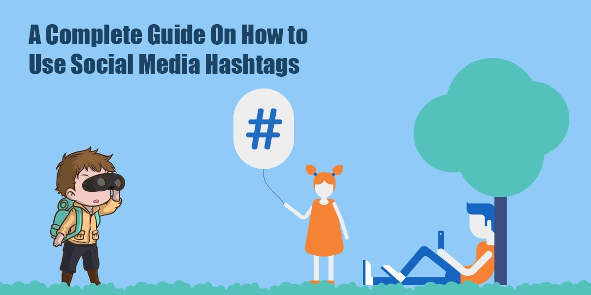 A Complete Guide On How to Use Social Media Hashtags