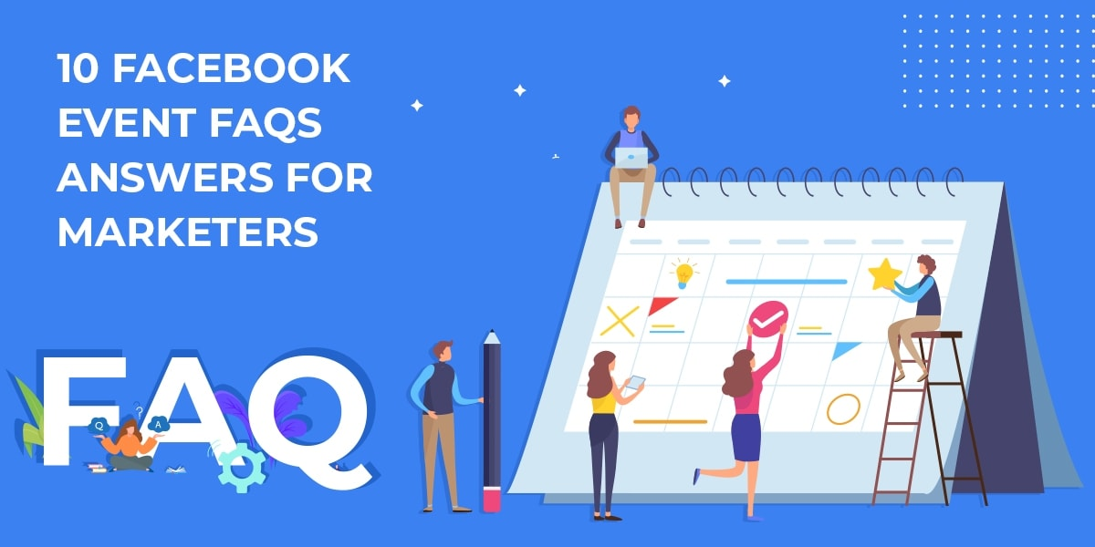 10 Facebook Event FAQs- Answers for Marketers