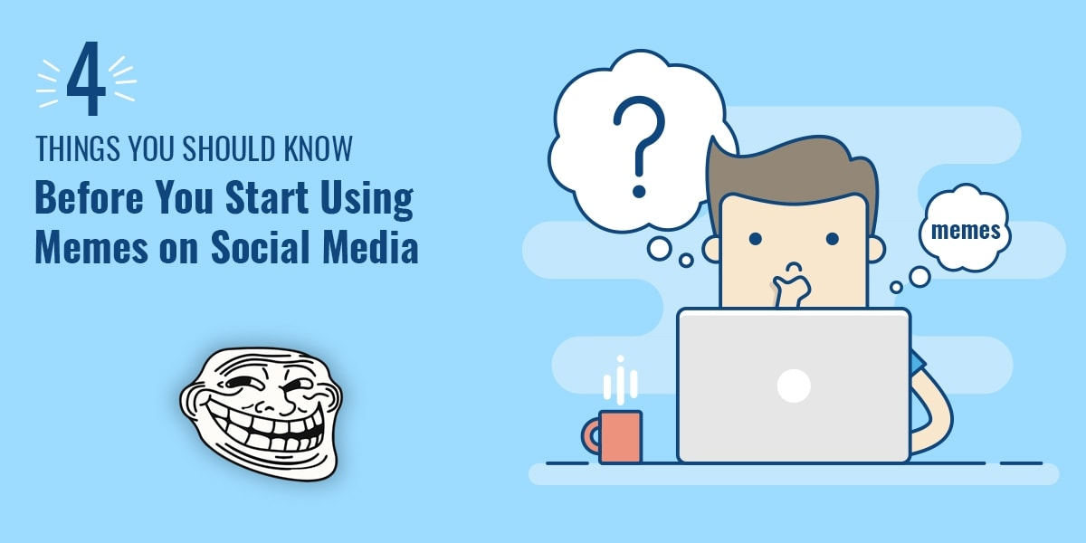 Things You Should Know Before You Start Using Memes on Social Media