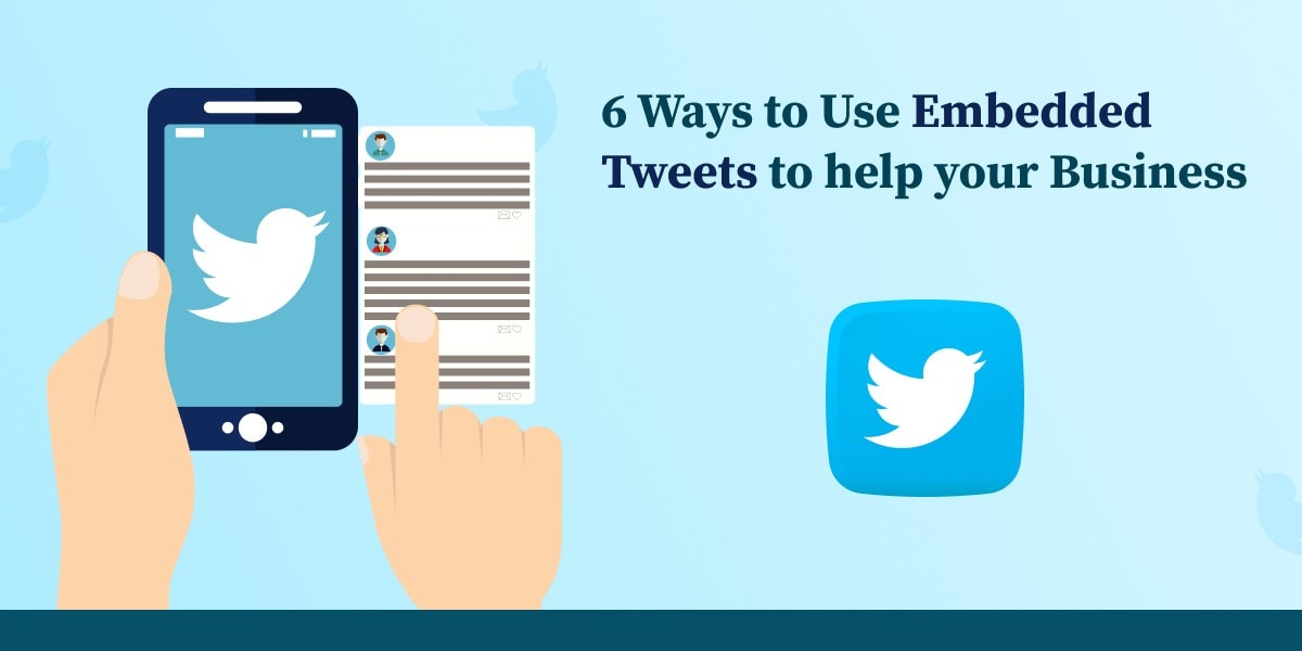 6 Ways to Use Embedded Tweets to help your Business