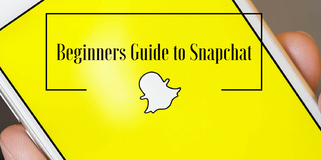 Beginners Guide on How to Use Snapchat