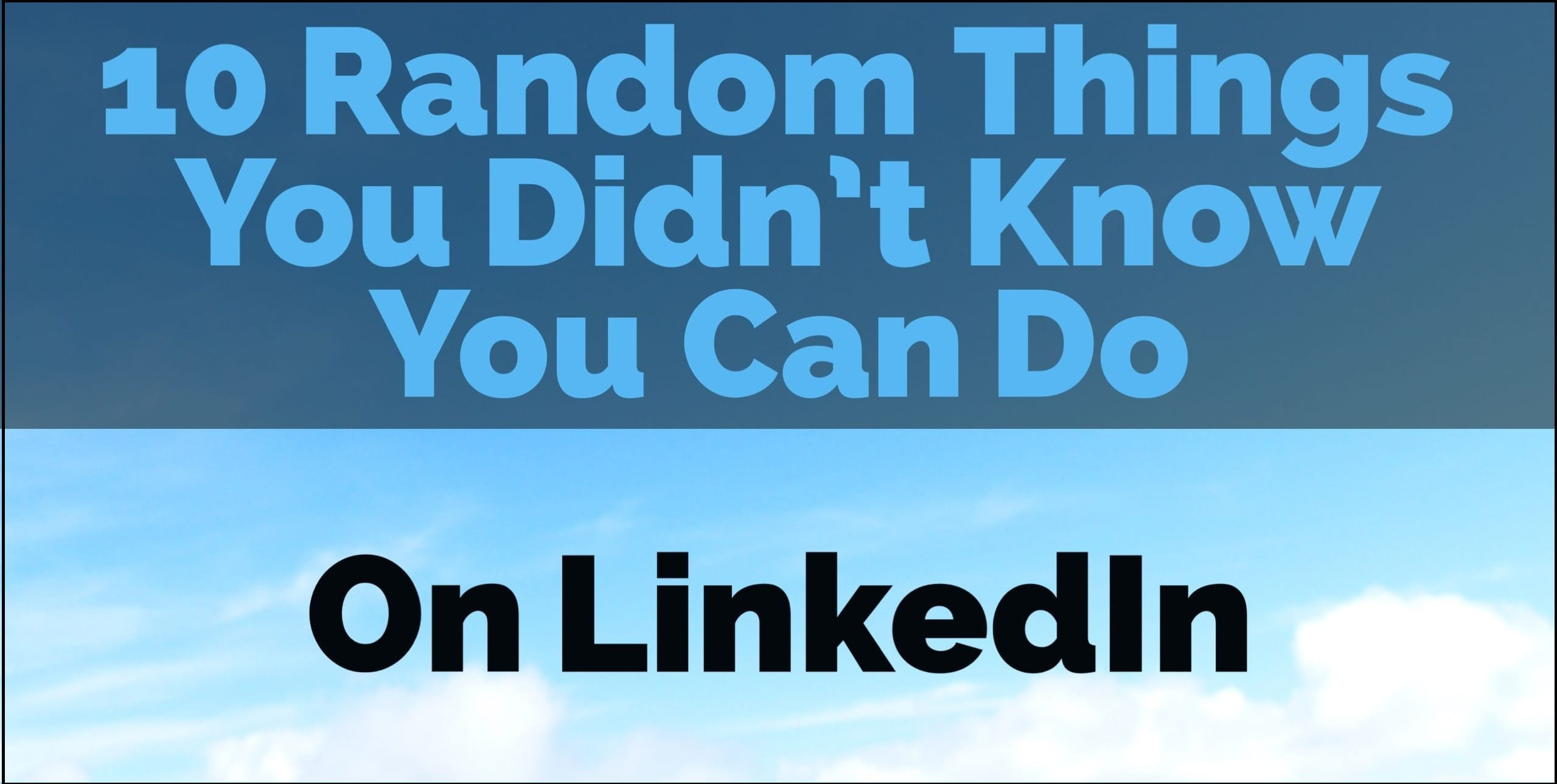 10 Random Things You Didn't Know You Can Do On LinkedIn