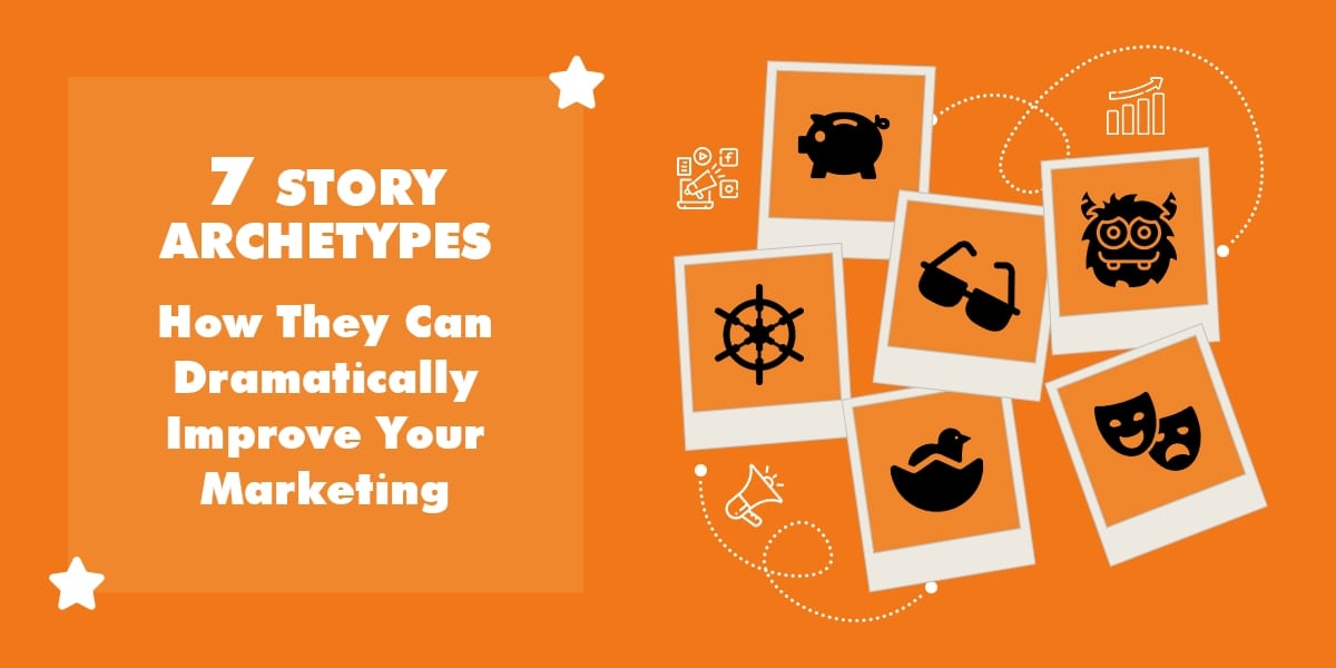 7 Story Archetypes, and How They Can Dramatically Improve Your Marketing