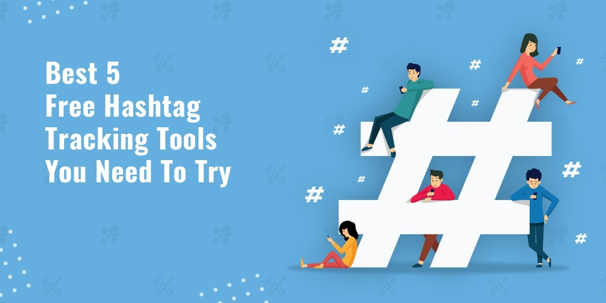 Best 5 Free Hashtag Tracking Tools You Need To Try