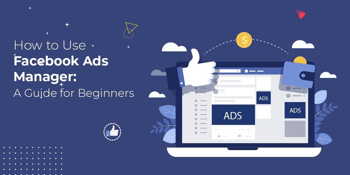 How to Use Facebook Ads Manager A Guide for Beginners