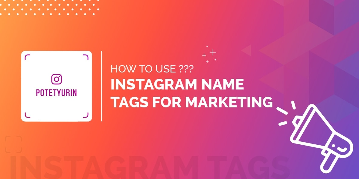 How to Use Instagram Name tags for Marketing