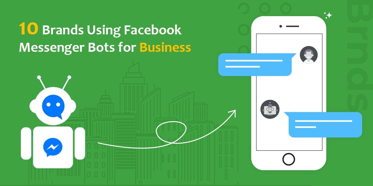 10 Brands Using Facebook Messenger Bots for Business