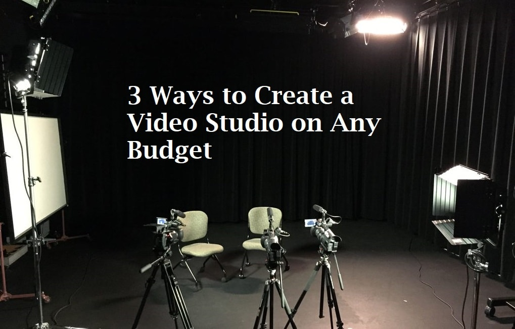 3 Ways to Create a Video Studio on Any Budget