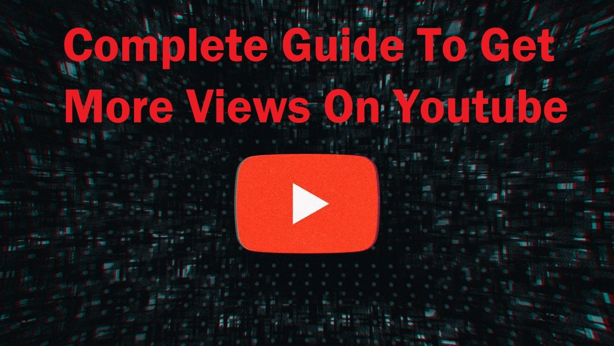 Complete Guide To Get More Views On Youtube