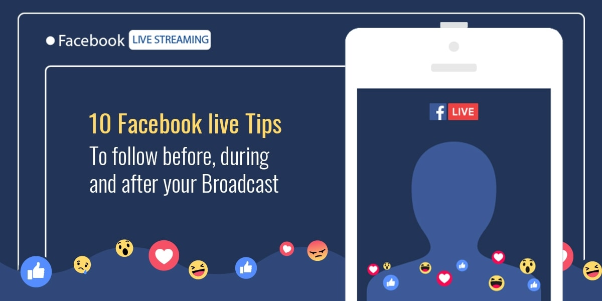 Facebook live Tips to follow before, during and after your Broadcast
