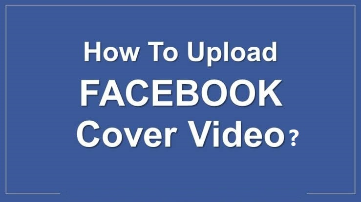 How Can You Upload A Facebook Cover Video
