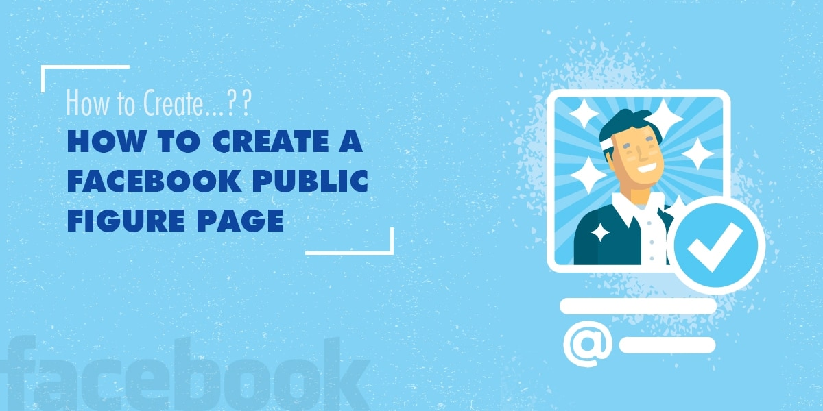Know How To Create A Perfect Facebook Public Figure Page