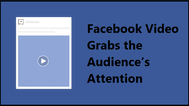 FAcebook Video Grabs the Audience's Attention