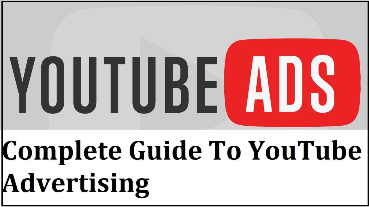 Complete Guide To YouTube Advertising
