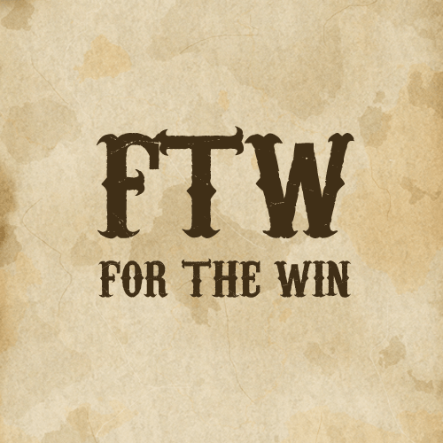 FTW – For the win