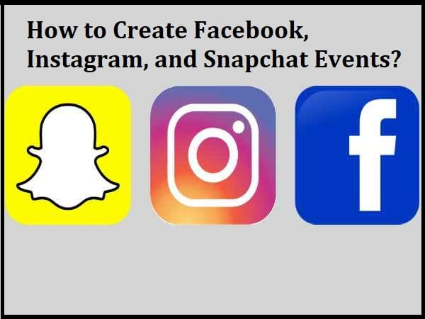 How to Create Facebook, Instagram, and Snapchat Events?