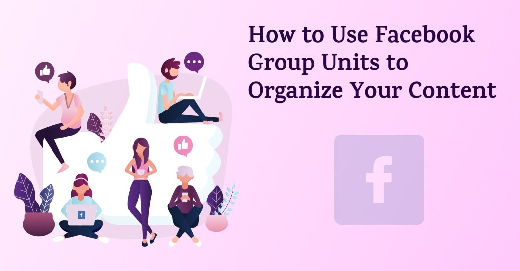 How to Use Facebook Group Units to Organize Your Content