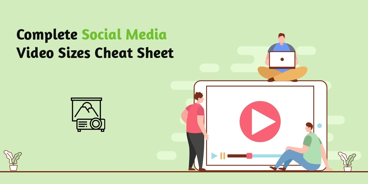 Complete Social Media Video Sizes Cheat Sheet