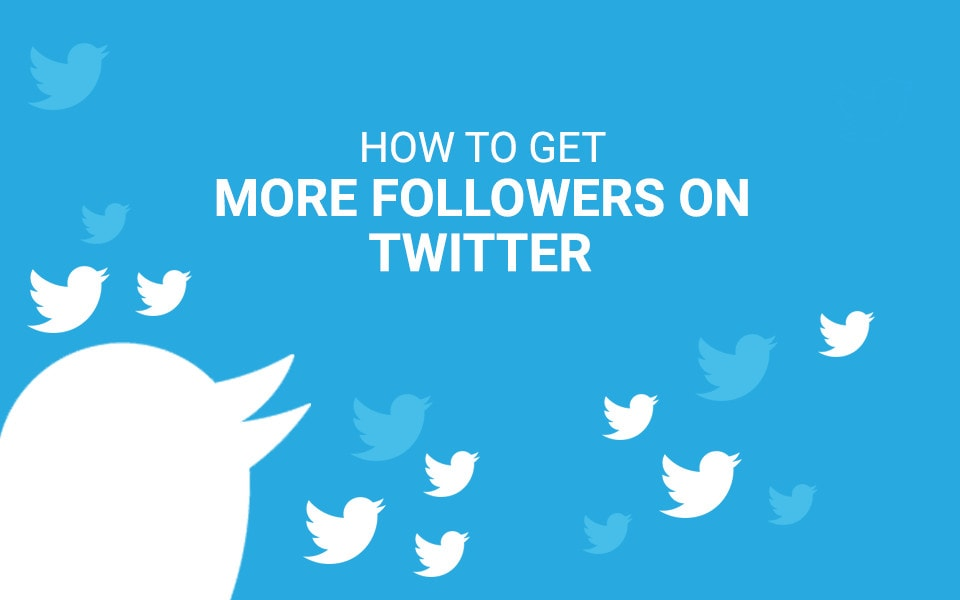 Best Tips To Get More Followers On Twitter