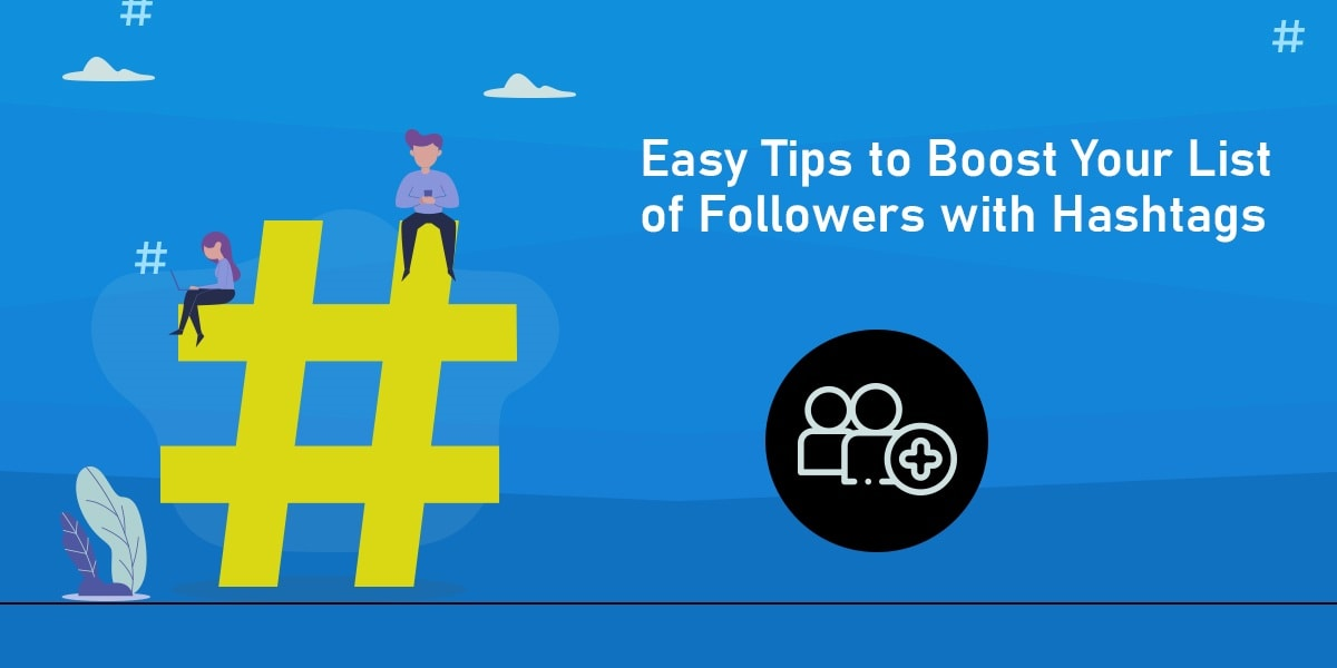 Easy Tips to Boost Your List of Followers with Hashtags