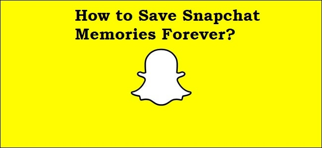 How to Save Snapchat Memories Forever