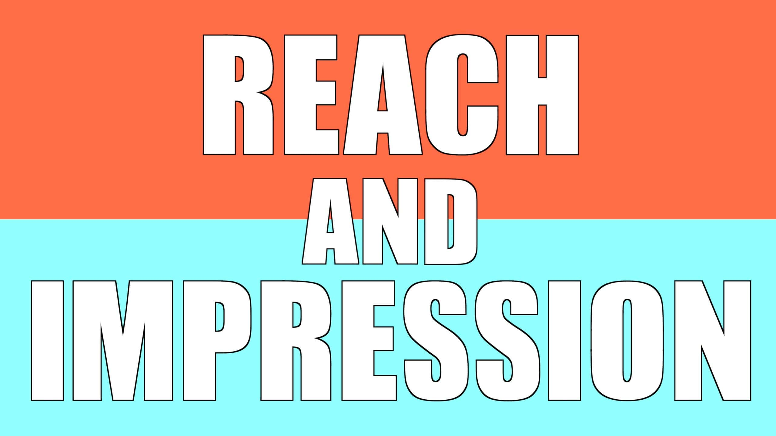 Understand Deeply About Reach and Impressions: