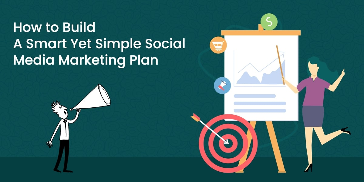 How to Build a Smart Yet Simple Social Media Marketing Plan