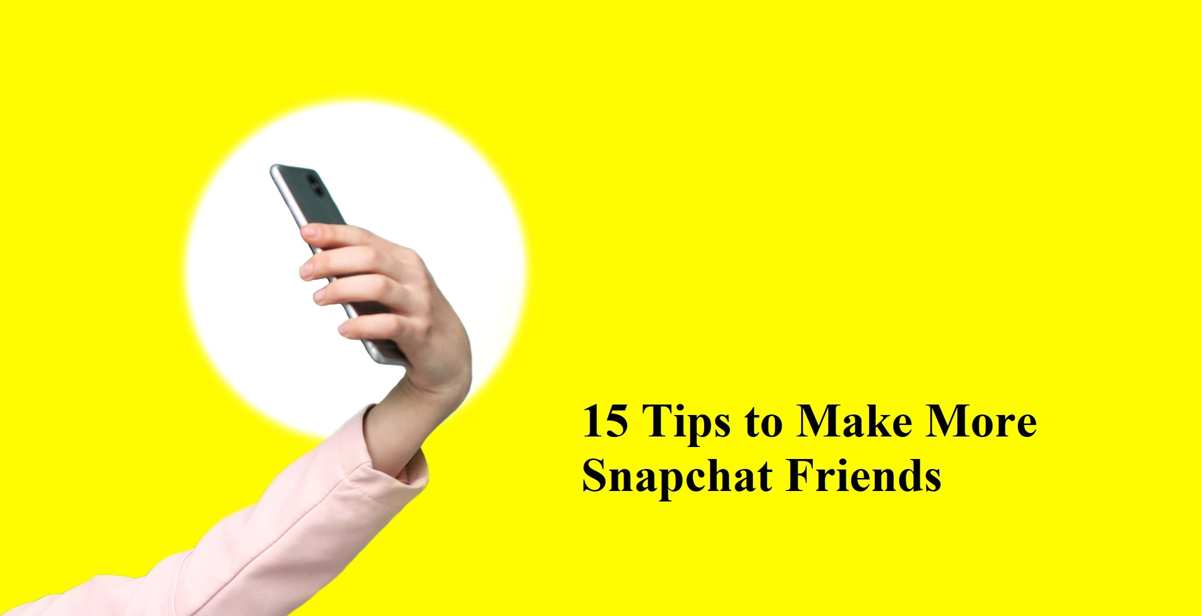 15 Tips to Make More Snapchat Friends