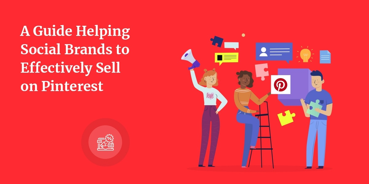A Guide Helping Social Brands to Effectively Sell on Pinterest
