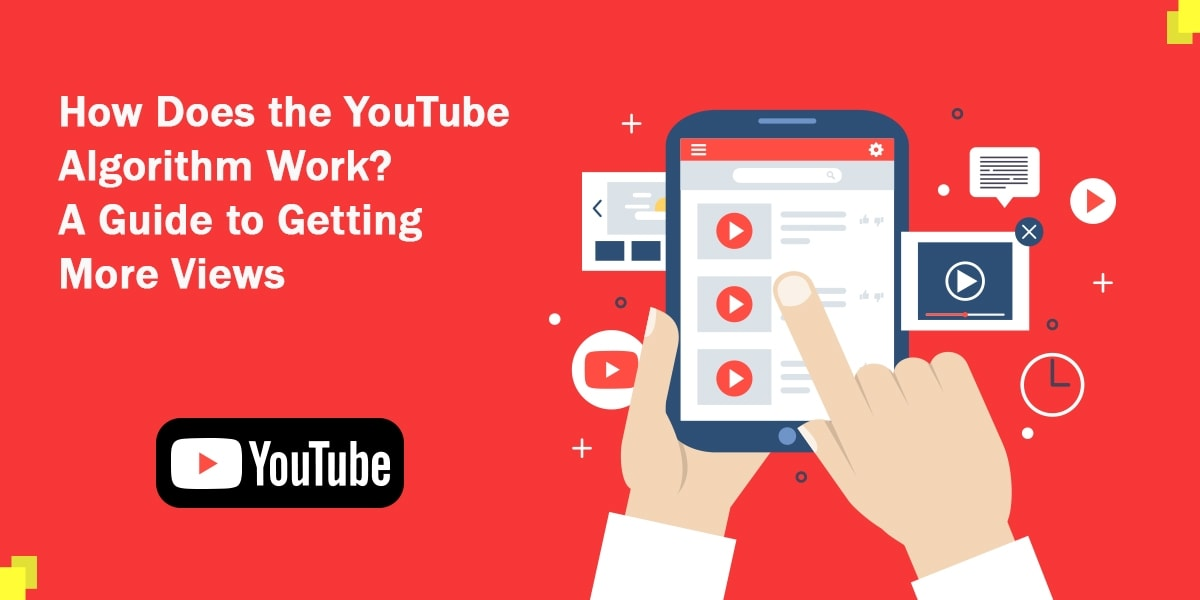 How Does the YouTube Algorithm Work? A Guide to Getting More Views