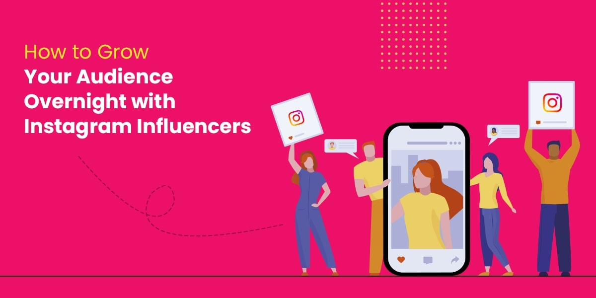 How to Grow Your Audience Overnight with Instagram Influencers