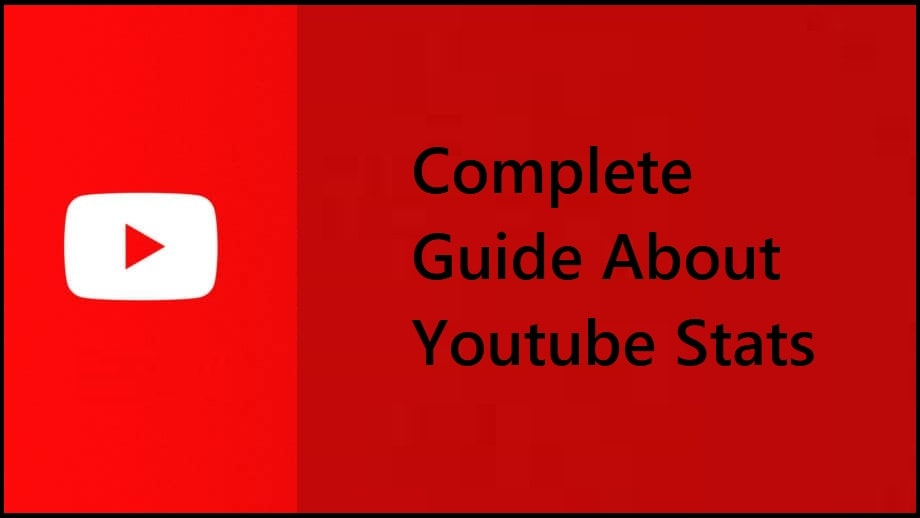 Complete Guide About Youtube Stats