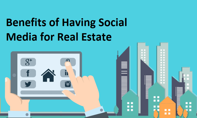 Benefits of having Social Media for Real Estate