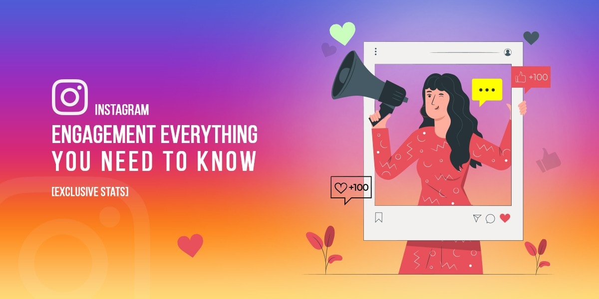Instagram Engagement: Everything You Need to Know [Exclusive Stats]