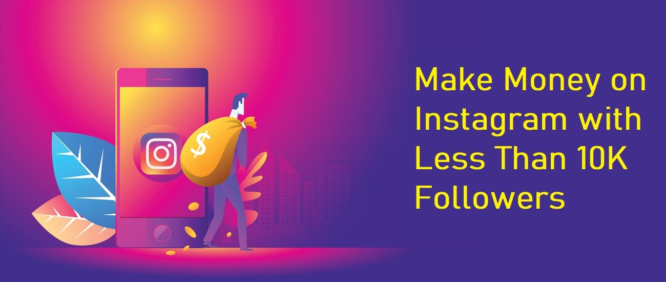Make Money on Instagram with Less Than 10K Followers