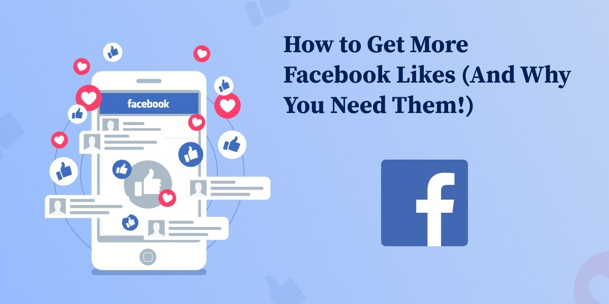 How to Get More Facebook Likes (And Why You Need Them!