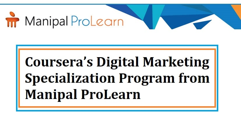 Coursera's Digital Marketing Specialization Program from Manipal ProLearn