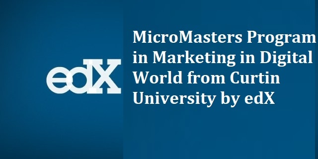 MicroMasters Program in Marketing in Digital World from Curtin University by edX