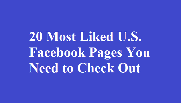 20 Most Liked U.S. Facebook Pages