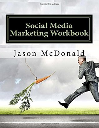 The Social Media Marketing Workbook: How to Use Social Media for Business by Jason McDonald
