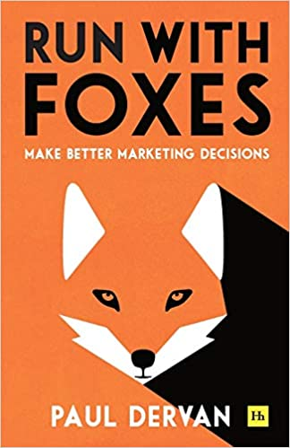 Run with Foxes: Make Better Marketing Decisions by Paul Dervan