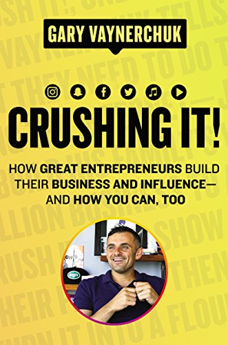 Crushing It: How Great Entrepreneurs Build Their Business and Influence — And How You Can Too by Gary Vaynerchuk