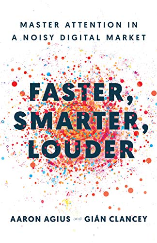 Faster, Smarter, Louder: Master Attention in a Noisy Digital Market by Aaron Agius and Gián Clancey