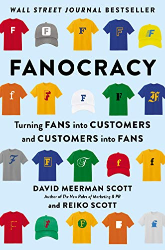 Fanocracy: Turning Fans into Customers and Customers into Fans by David Meerman Scott and Reiko Scott