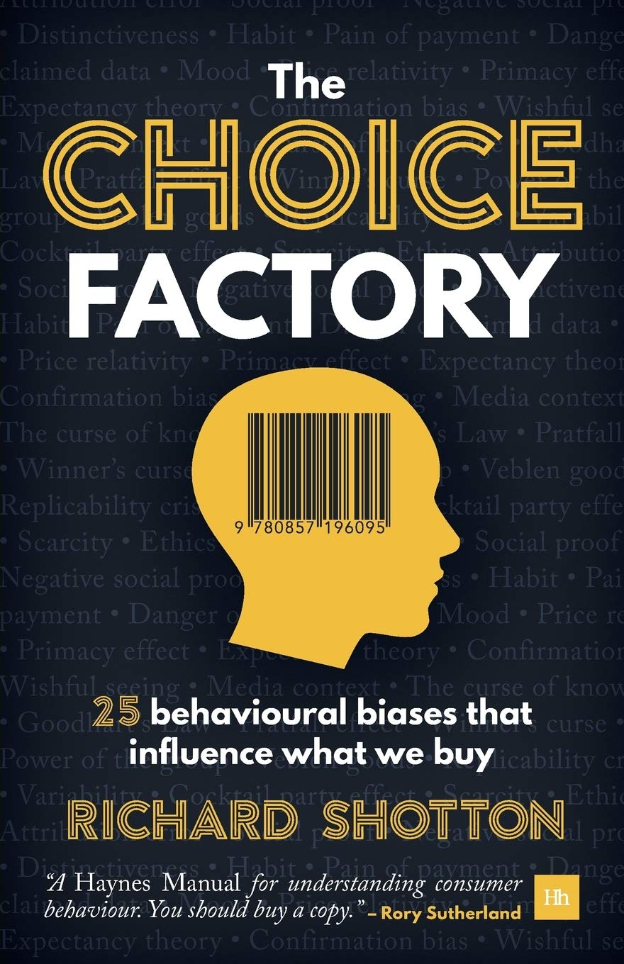 The Choice Factory: 25 Behavioural Biases That Influence WhatWe Buy by Richard Shotton