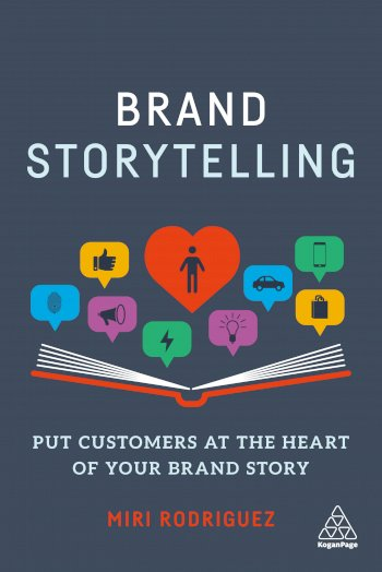Brand Storytelling: Put Customers at the Heart of Your Brand Story by Miri Rodriguez