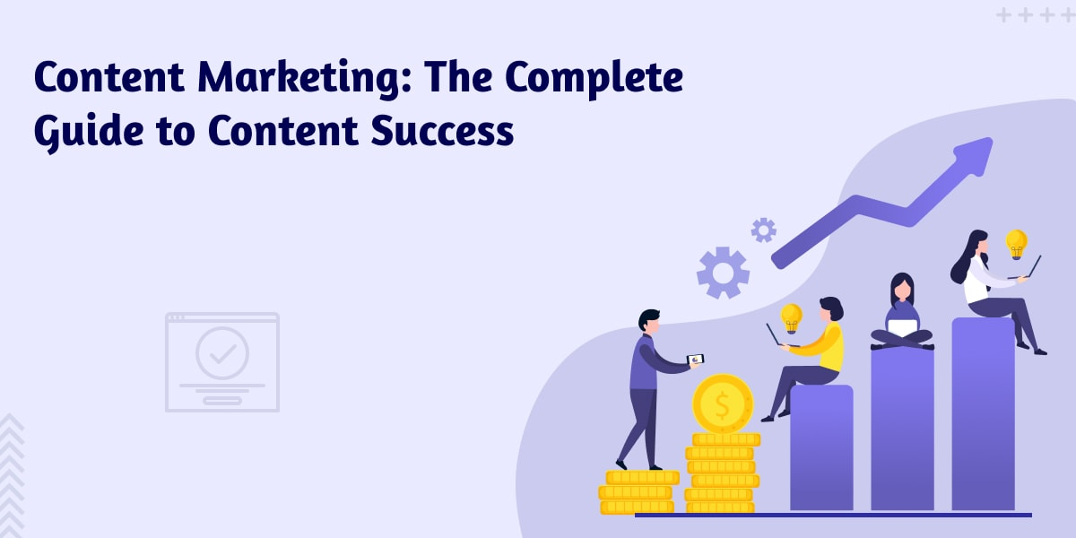 Content Marketing: The Complete Guide to Content Success