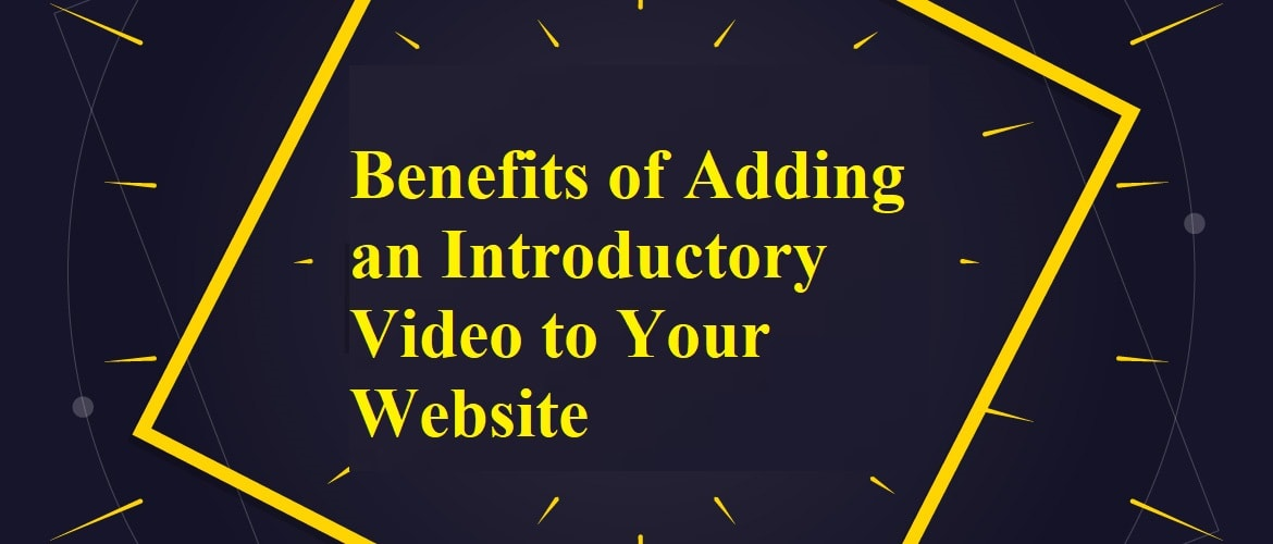 Benefits of Adding an Introductory Video to Your Website