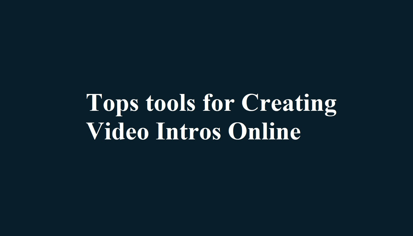 Tops tools for Creating Video Intros Online