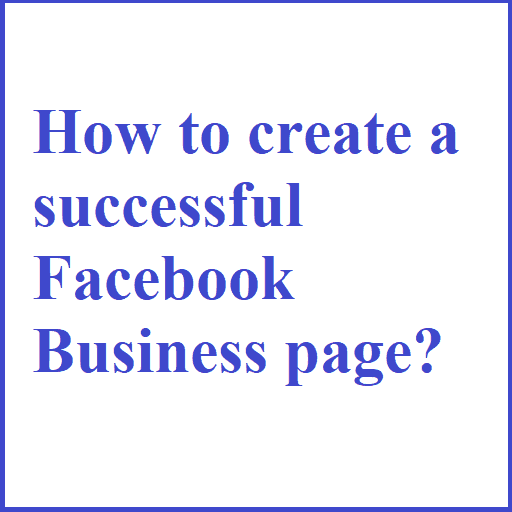 How to create a successful Facebook Business page?
